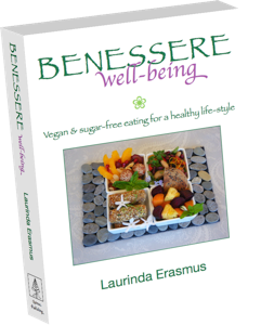 Benessere, BENESSERE well-being vegan recipe book, Quinoa Publishing, sugar-free, diary-free, meat-free meals, Laurinda Erasmus vegan chef vegan author, over 500 recipes, vegan ethnic-inspired ethnic inspired dishes, healthy life-style