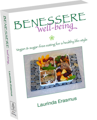 BENESSERE well-being, Benessere well-being vegan and sugar-free eating for a healhty life-style, Laurinda Erasmus vegan author vegan chef, Quinoa Publishing, The travelling vegan